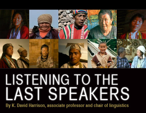 Listening to the Last Speakers By K. David Harrison, associate professor and chair of linguistics
