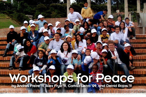 Workshops for Peace by Andres Freire '11, Alex Frye '11, Camila Leiva '09, and Deivid Rojas '11