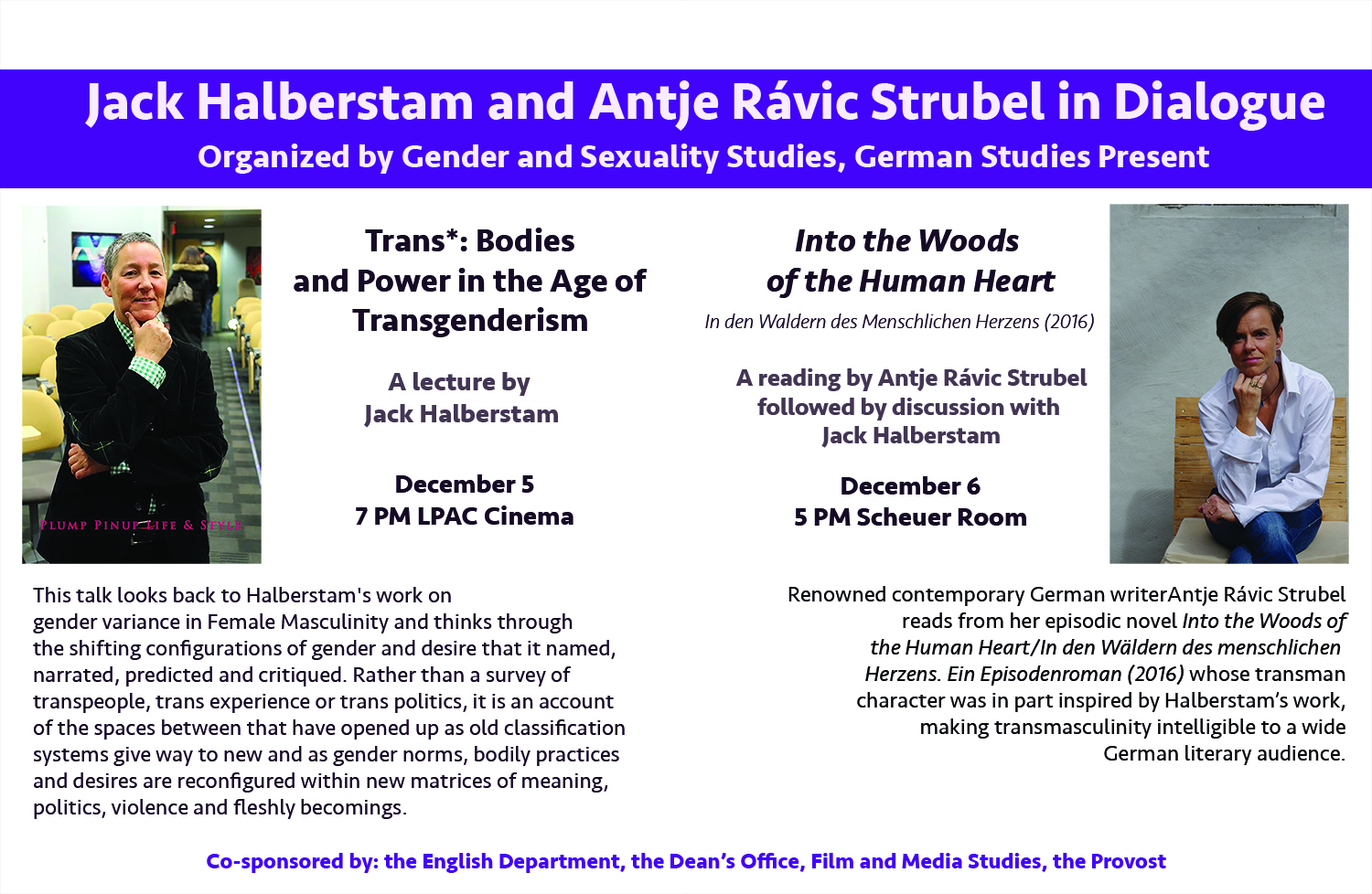 "Poster describing Halberstam and Strubel's respective events, with photos of each visiting lecturer. Halberstam is smiling and resting his chin on one hand. Strubel is sitting, smiling less, and also resting her chin on one hand. The text in the image describes Halberstam's past work in queer theory and his influence on Strubel's most recent book, ""Into the Woods of the Human Heart."""