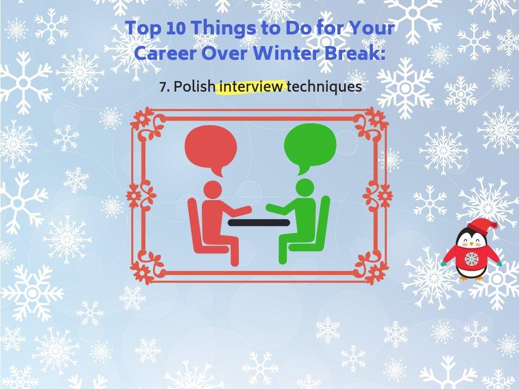 7. Polish interview techniques.