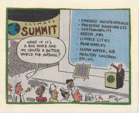"Cartoon of climate summit meeting with an audience member asking ""What if it's a big hoax and we create a better world for nothing""?"
