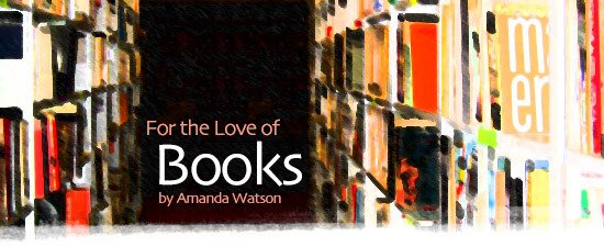 For the Love of Books by Amanda Watson