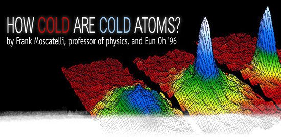 How Cold Are Cold Atoms? by Frank Moscatelli, professor of physics, and Eun Oh '96