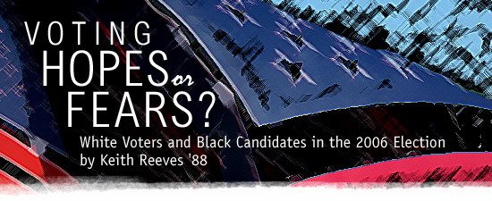 Voting Hopes or Fears? White Voters & Black Candidates in the 2006 Election by Keith Reeves '88