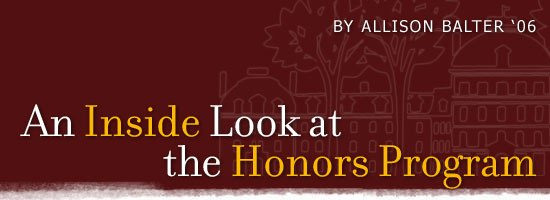 An Inside Look at the Honors Program By Allison Balter '06