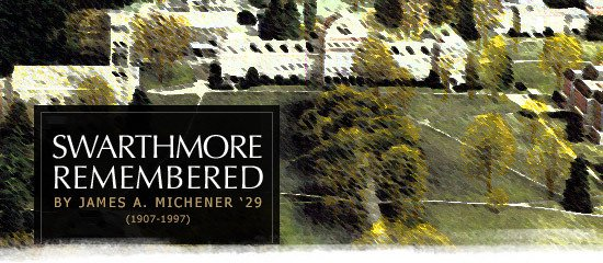 Swarthmore Remembered By James A. Michener '29.  Born 1907, died 1997