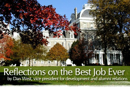 Reflections on the Best Job Ever by Dan West, vice president for development and alumni relations