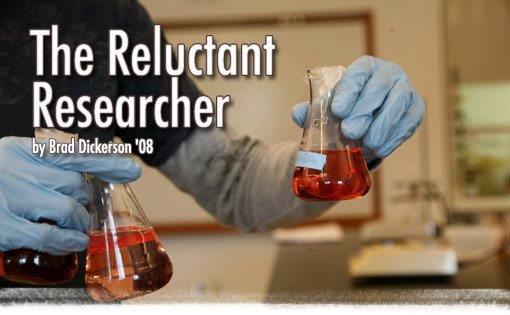 The Reluctant Researcher by Brad Dickerson '08