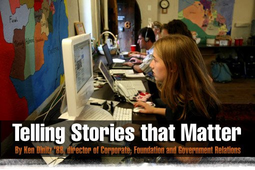 Telling Stories that Matter By Ken Dinitz '88, director of Corporate, Foundation and Government Relations