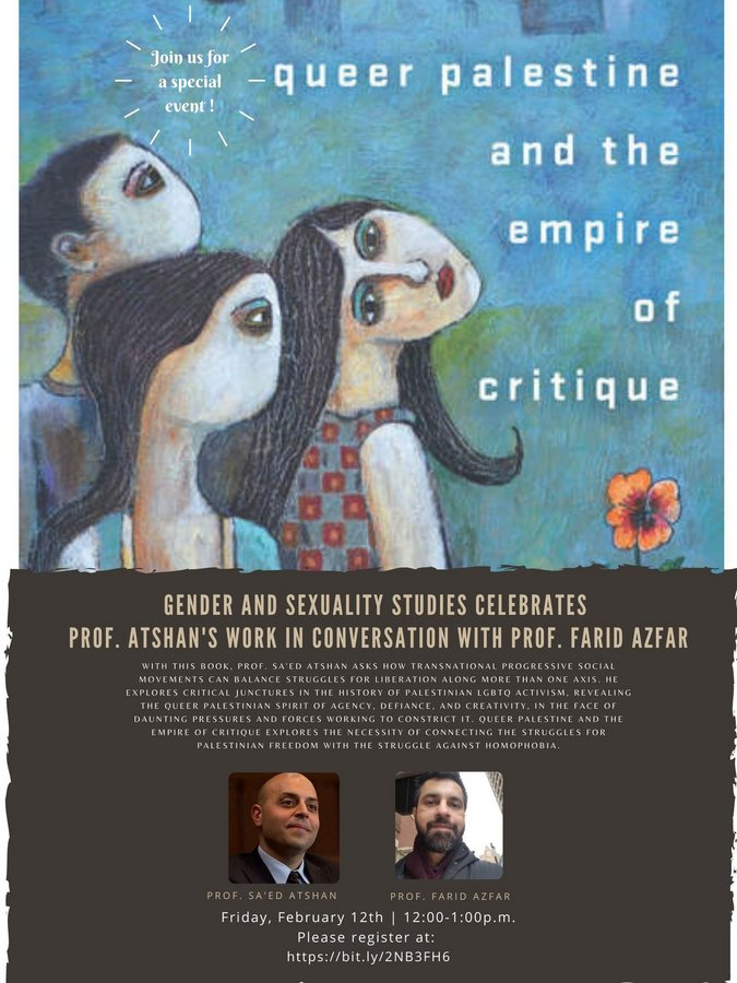 event poster for Gender and Sexuality Studies Celebrates Prof. Atshans's Work in Conversation with Prof. Farid Azfar<br /> Friday, February 12, 12-1