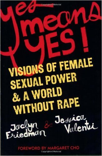 Yes Means Yes: Visions of Female Sexual Power & A World Without Rape Book Cover