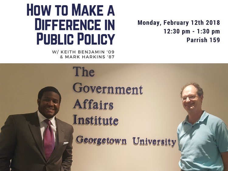 how to make a difference in public policy w/ Keith Benjamin '09 and Mark Harkins '87 Monday February 12that 12:30 pm in Parrish 159