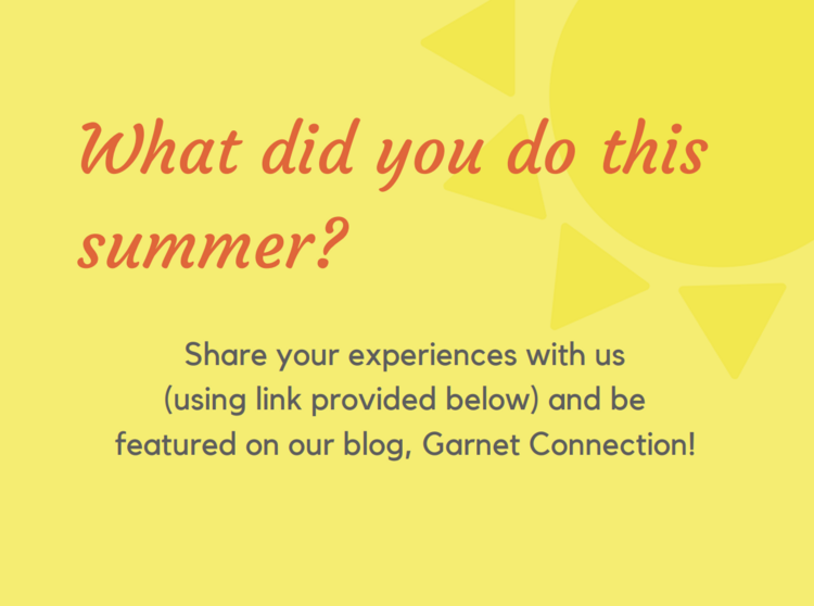 what did you do this summer? share your experiencces with us using link provided below and be featured on our blog garnet connection