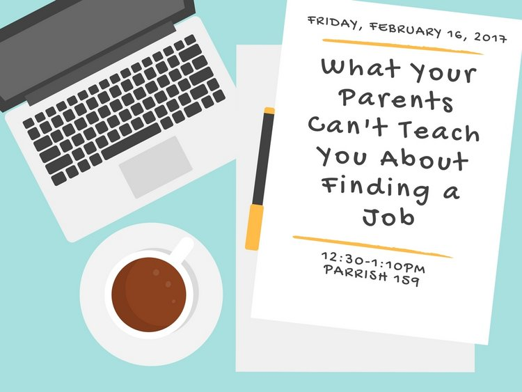 what your parents cant teach you about finding a job feb 16 12:30 pm parrish 159