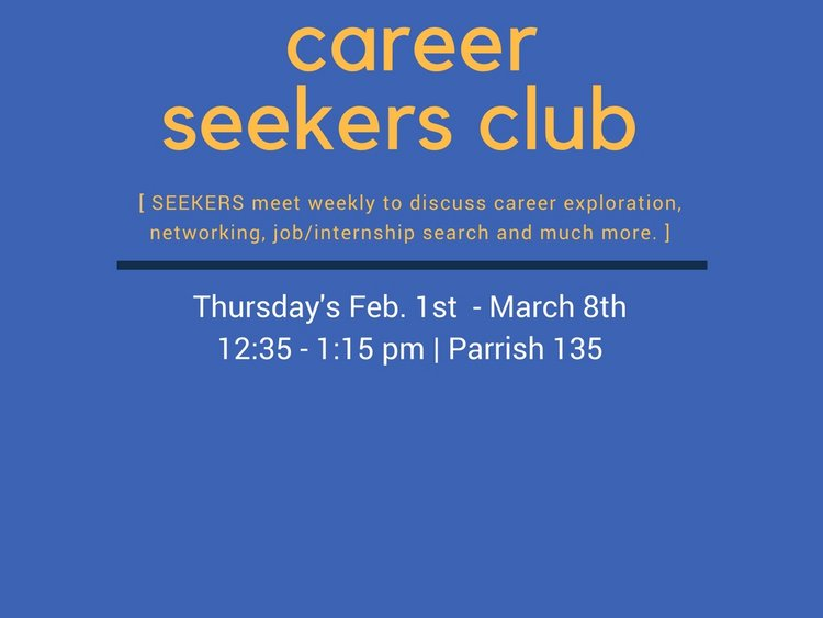 career seekers club thursday's feb 1st to march 8th 12:35 - 1:15 Parrish 135