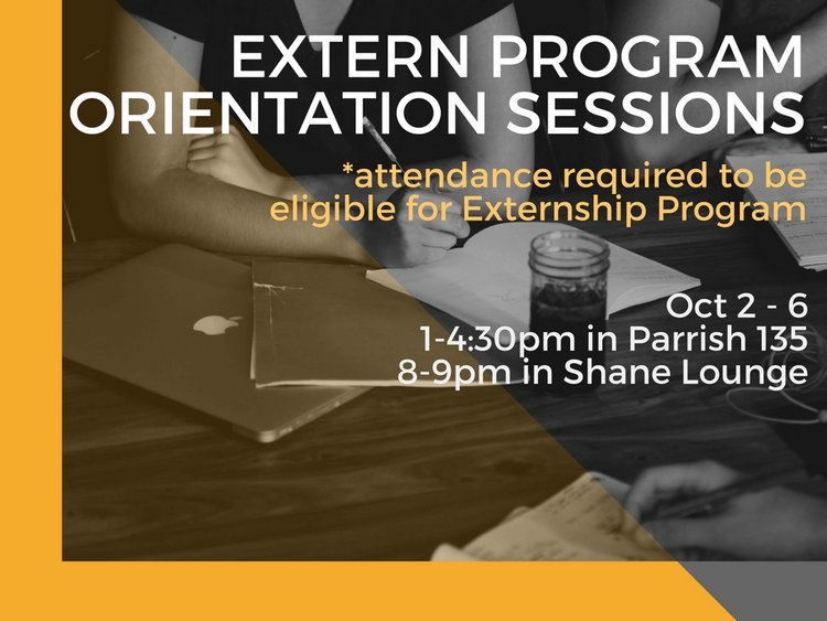 extern program orientation sessions october 2 to october 5 1-4:30pm in Parrish 135 8-9pm in Shane Lounge