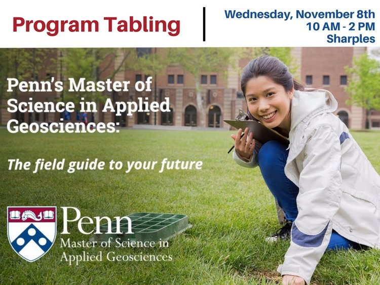 penn's master of science in applied geosciences tabling wednesday november 8th 10am to 2pm sharples