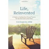 Life Reinvented: A Guide to Healing from Sexual Trauma for Survivors and Loved Ones Book Cover