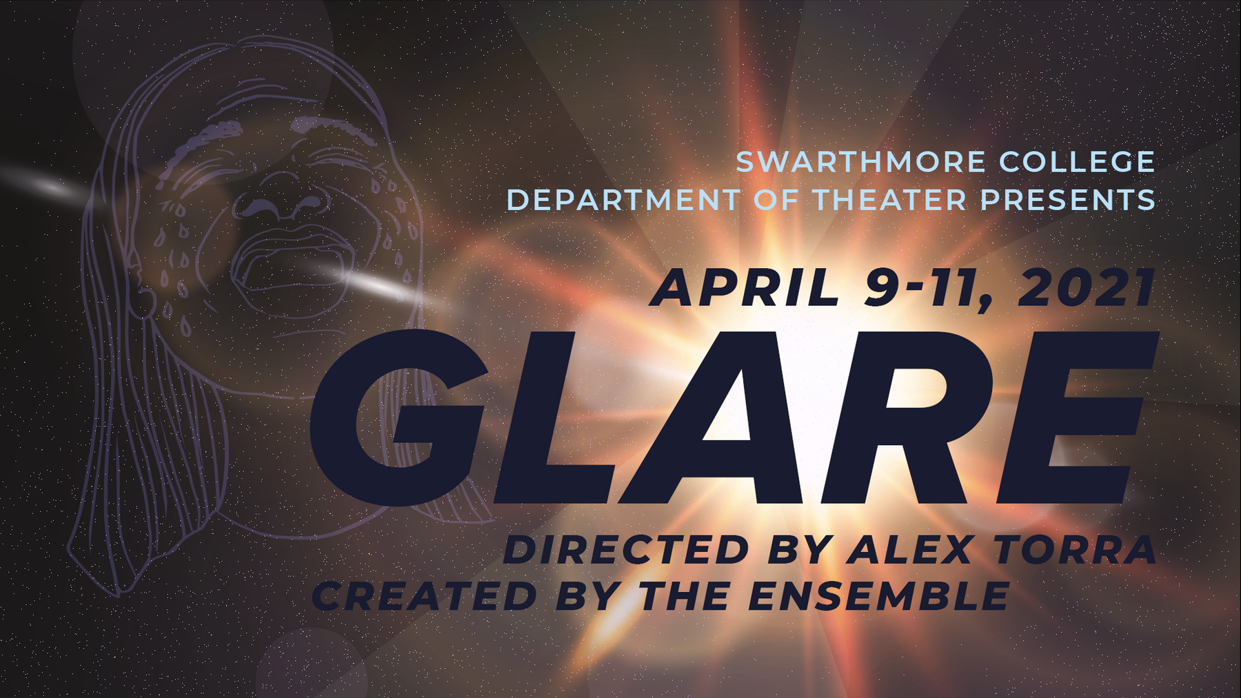 "Illustration of a crying person with long hair against a starry sky, partially obscured by a bright sun glare. Text reads ""Swarthmore College Department of Theater Presents GLARE Directed by Alex Torra, Created by the Ensemble April 9-11, 2021"""