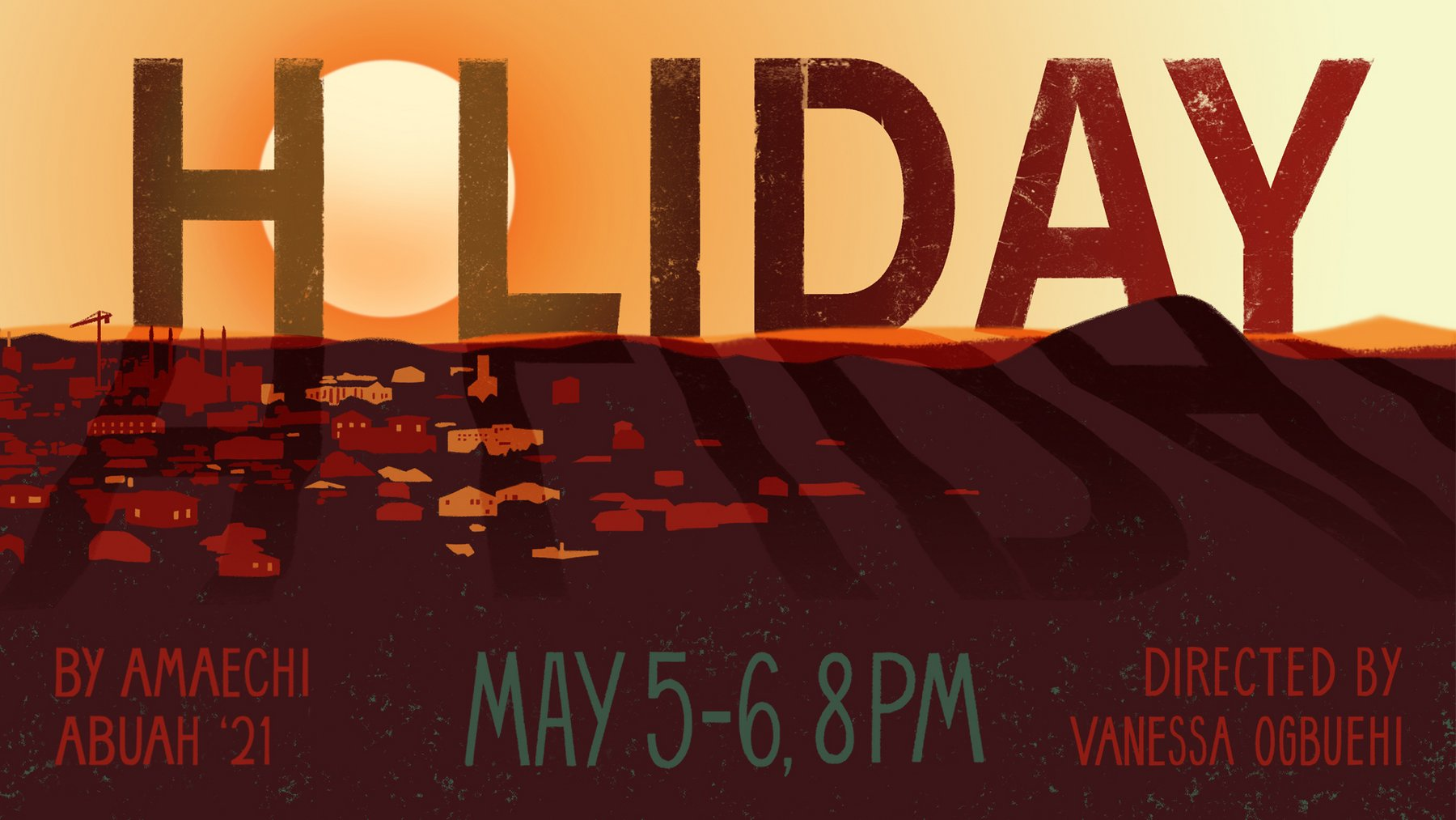 """A sun sets over a mountain range and distant town. Text reads """"HOLIDAY By Amaechi Abuah '21 May 5-6 8pm Directed by Vanessa Ogbuehi"""""""