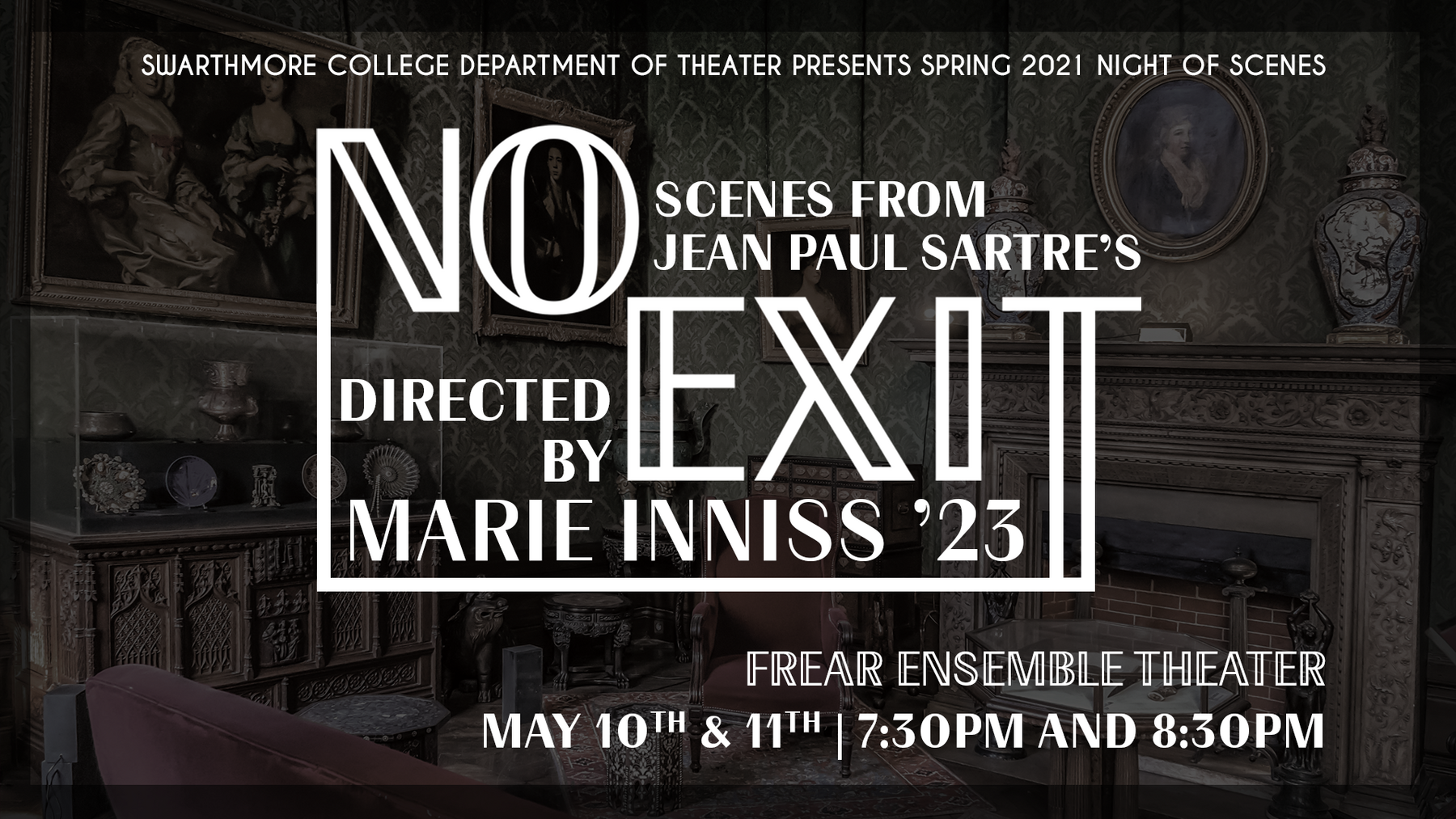 """""""Swarthmore College Department of Theater Presents Spring 2021 Night of Scenes; Scenes from Jean Paul Sartre's NO EXIT Directed by Marie Inniss '23; Frear Ensemble Theater; May 10th & 11th, 7:30pm and 8:30pm"""""""