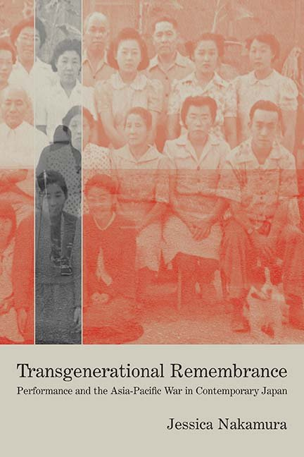 "Book cover: Two rows of people in mid-20th century clothing pose for a photograph. Over a slice of the image a figure in modern clothing is seen from behind. Text reads: ""Transgenerational Remembrance: Performance and the Asia Pacific War in Contemporary Japan. Jessica Nakamura."""