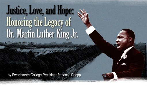Justice, Love, and Hope: Honoring the Legacy of Dr. Martin Luther King Jr. by Swarthmore College President Rebecca Chopp