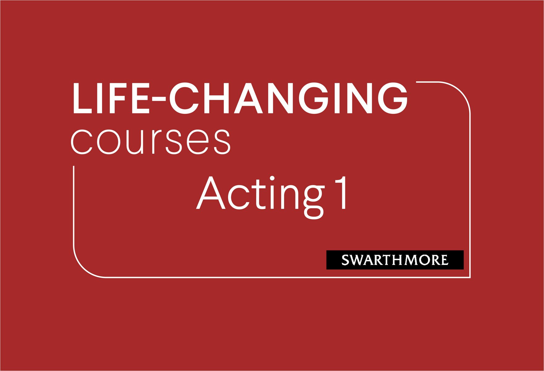 Graphic that says: Life Changing courses: Acting 1